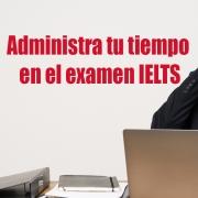 Administra tu tiempo en el exámen IELTS