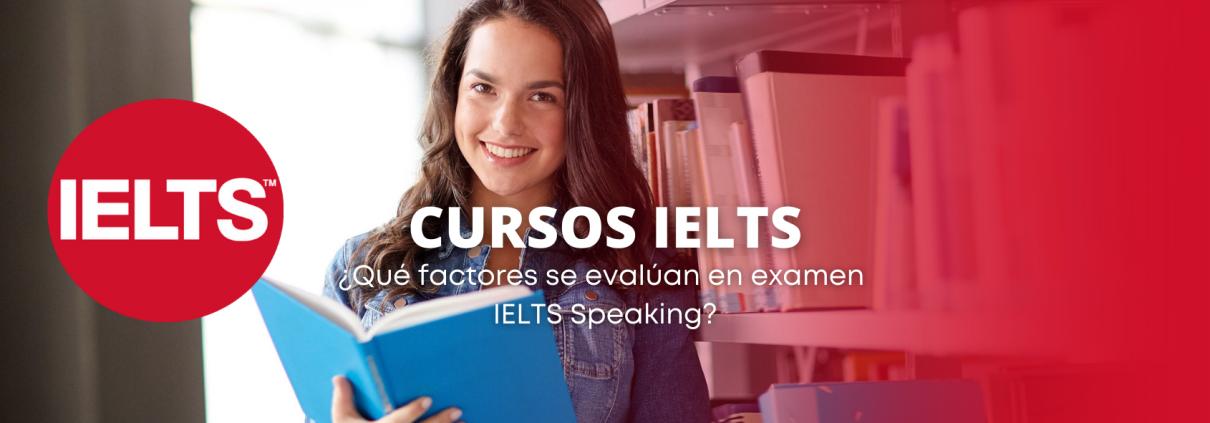 Factores que se evalúan en examen IELTS Speaking y practíca en los cursos de preparación IELTS